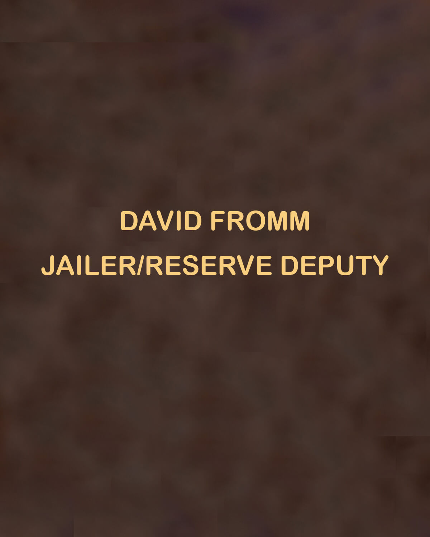 David Fromm, Jailer/Reserve Deputy